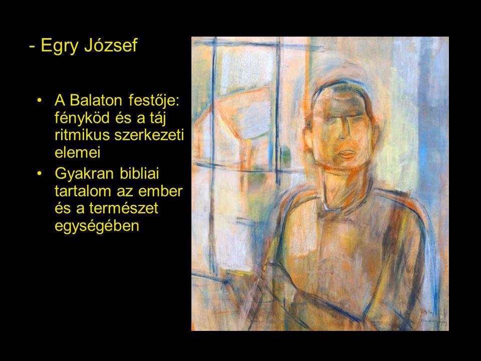 - Egry József A Balaton festője: fényköd és a táj ritmikus szerkezeti elemei Gyakran bibliai tartalom az ember és a természet egységében