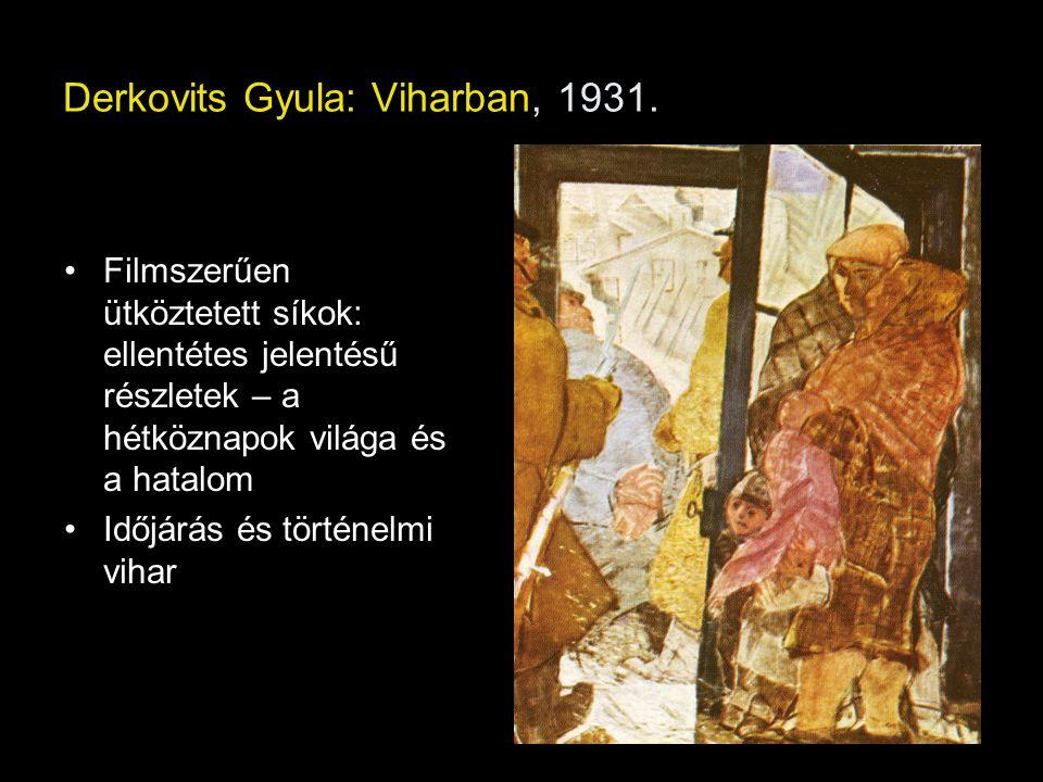 Derkovits Gyula: Viharban, 1931. Filmszerűen ütköztetett síkok: ellentétes jelentésű részletek – a hétköznapok világa és a hatalom Időjárás és történe