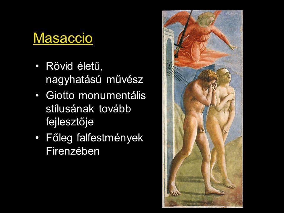 Masaccio Rövid életű, nagyhatású művész Giotto monumentális stílusának tovább fejlesztője Főleg falfestmények Firenzében