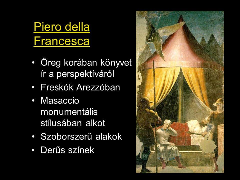 Piero della Francesca Öreg korában könyvet ír a perspektíváról Freskók Arezzóban Masaccio monumentális stílusában alkot Szoborszerű alakok Derűs színe