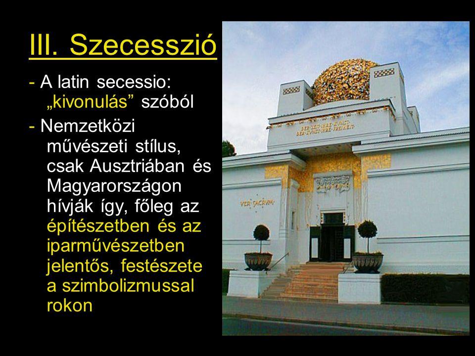 """III. Szecesszió - A latin secessio: """"kivonulás"""" szóból - Nemzetközi művészeti stílus, csak Ausztriában és Magyarországon hívják így, főleg az építésze"""