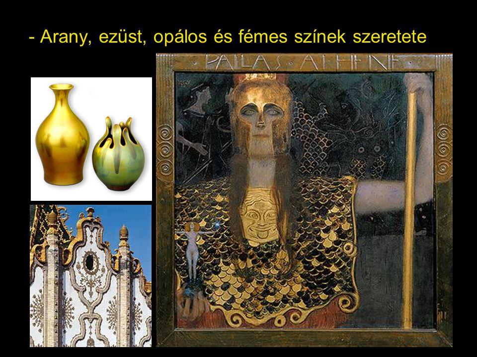 - Arany, ezüst, opálos és fémes színek szeretete