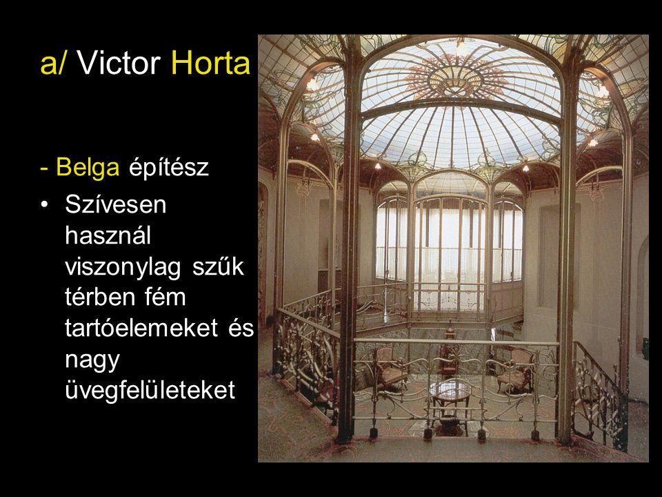 a/ Victor Horta - Belga építész Szívesen használ viszonylag szűk térben fém tartóelemeket és nagy üvegfelületeket