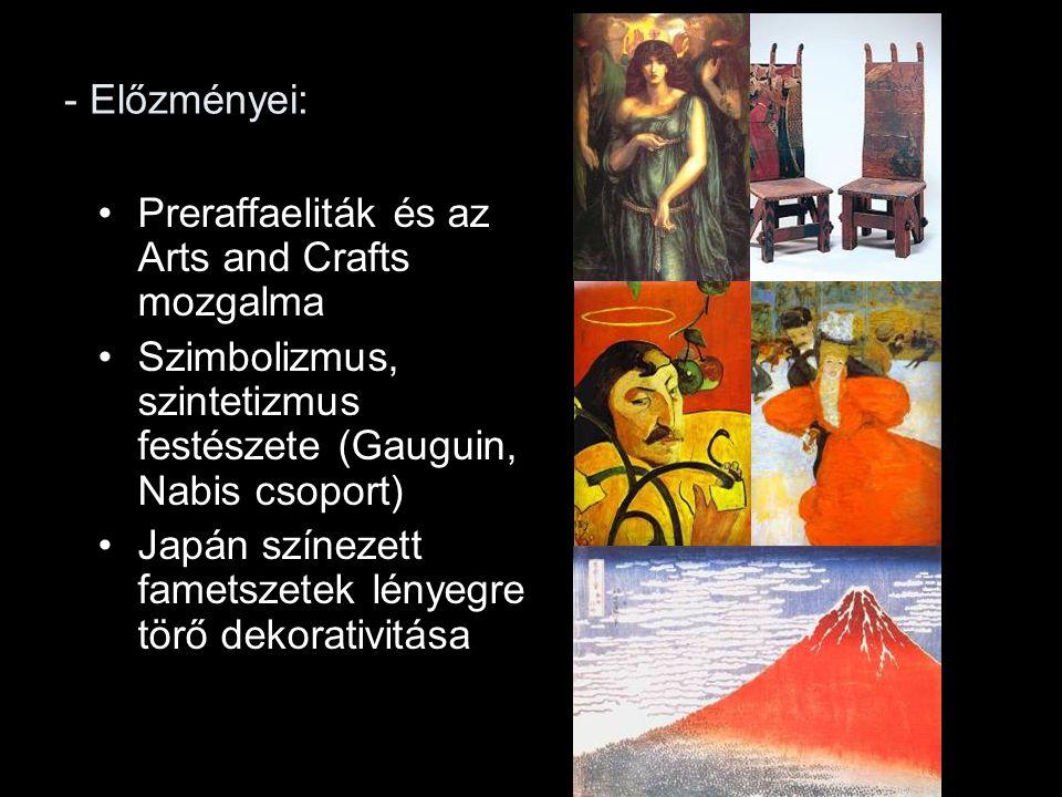 - Előzményei: Preraffaeliták és az Arts and Crafts mozgalma Szimbolizmus, szintetizmus festészete (Gauguin, Nabis csoport) Japán színezett fametszetek