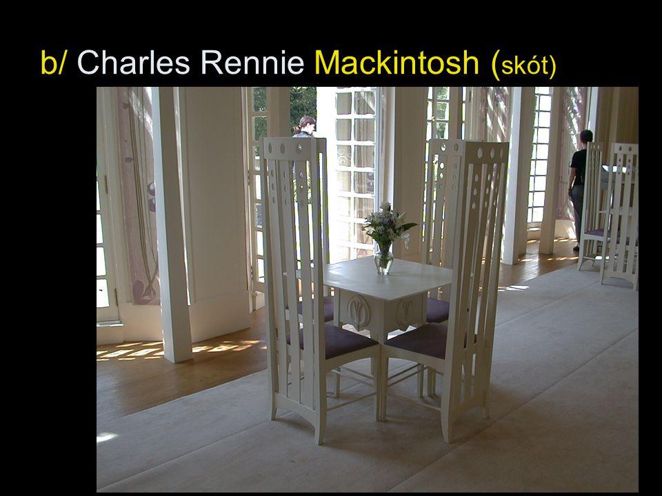 b/ Charles Rennie Mackintosh ( skót)