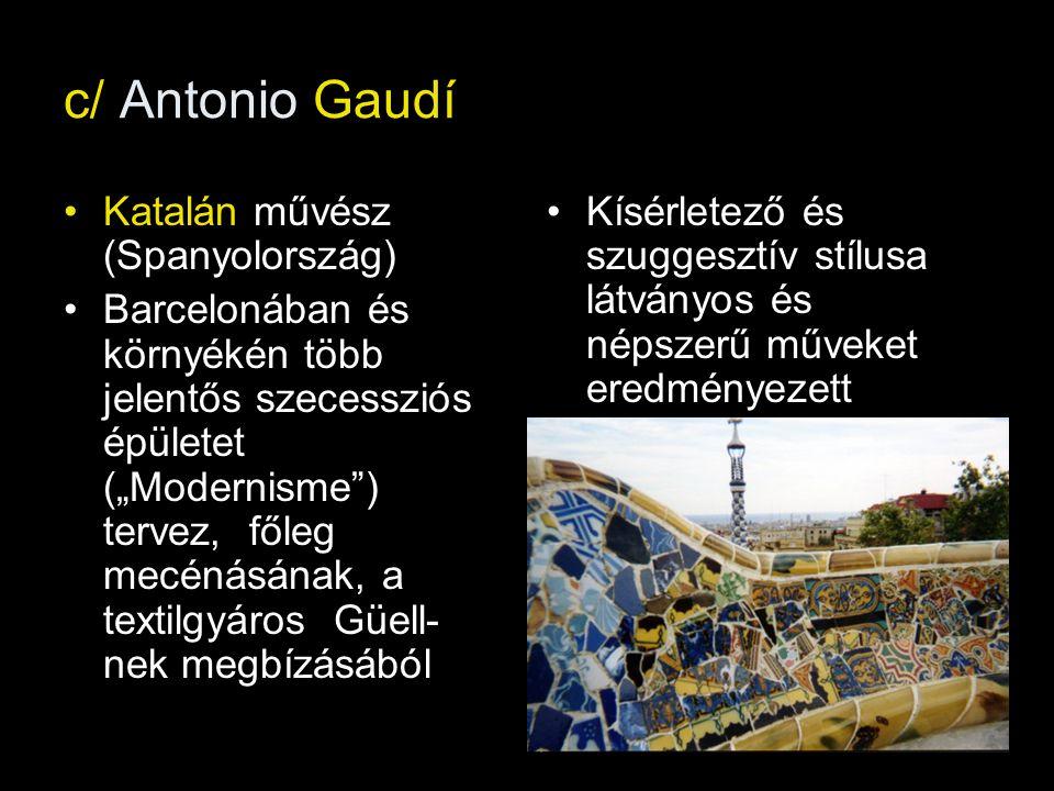"""c/ Antonio Gaudí Katalán művész (Spanyolország) Barcelonában és környékén több jelentős szecessziós épületet (""""Modernisme"""") tervez, főleg mecénásának,"""