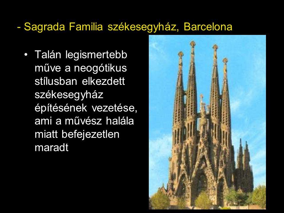- Sagrada Familia székesegyház, Barcelona Talán legismertebb műve a neogótikus stílusban elkezdett székesegyház építésének vezetése, ami a művész halá