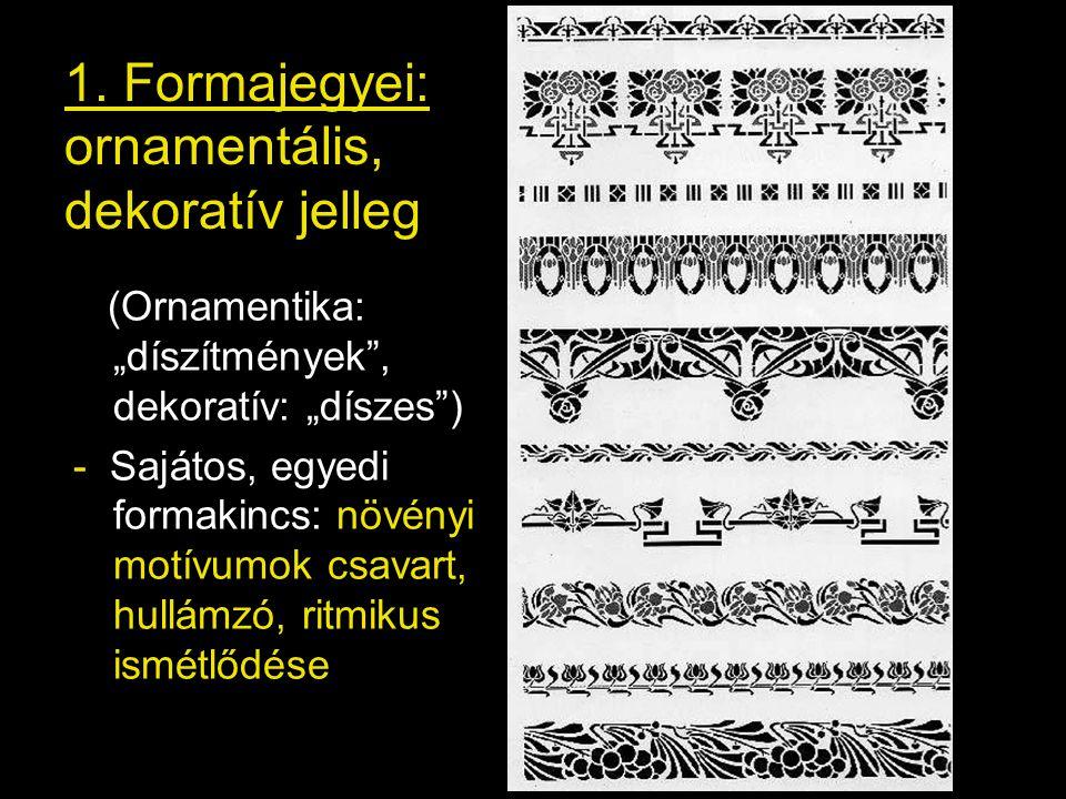 """1. Formajegyei: ornamentális, dekoratív jelleg (Ornamentika: """"díszítmények"""", dekoratív: """"díszes"""") - Sajátos, egyedi formakincs: növényi motívumok csav"""