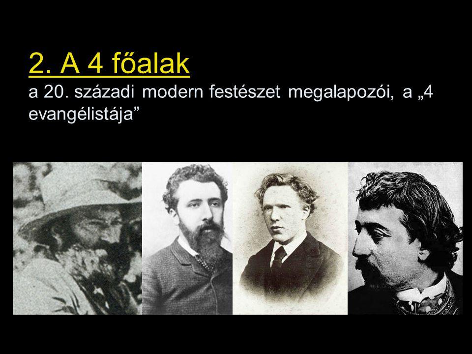 """2. A 4 főalak a 20. századi modern festészet megalapozói, a """"4 evangélistája"""""""