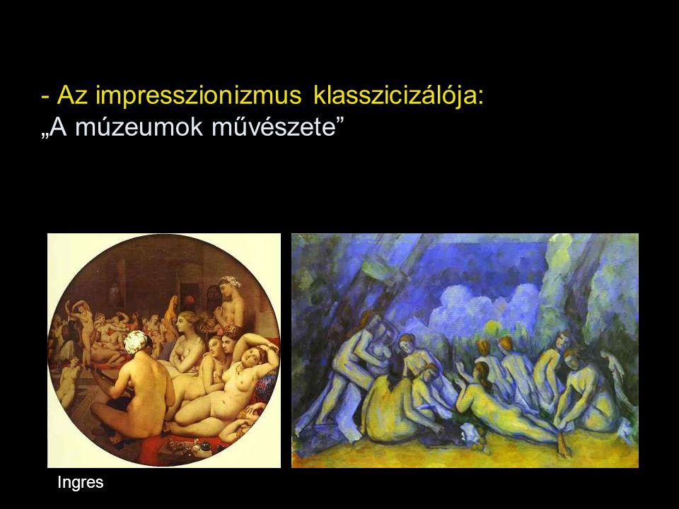 """- Az impresszionizmus klasszicizálója: """"A múzeumok művészete"""" Ingres"""
