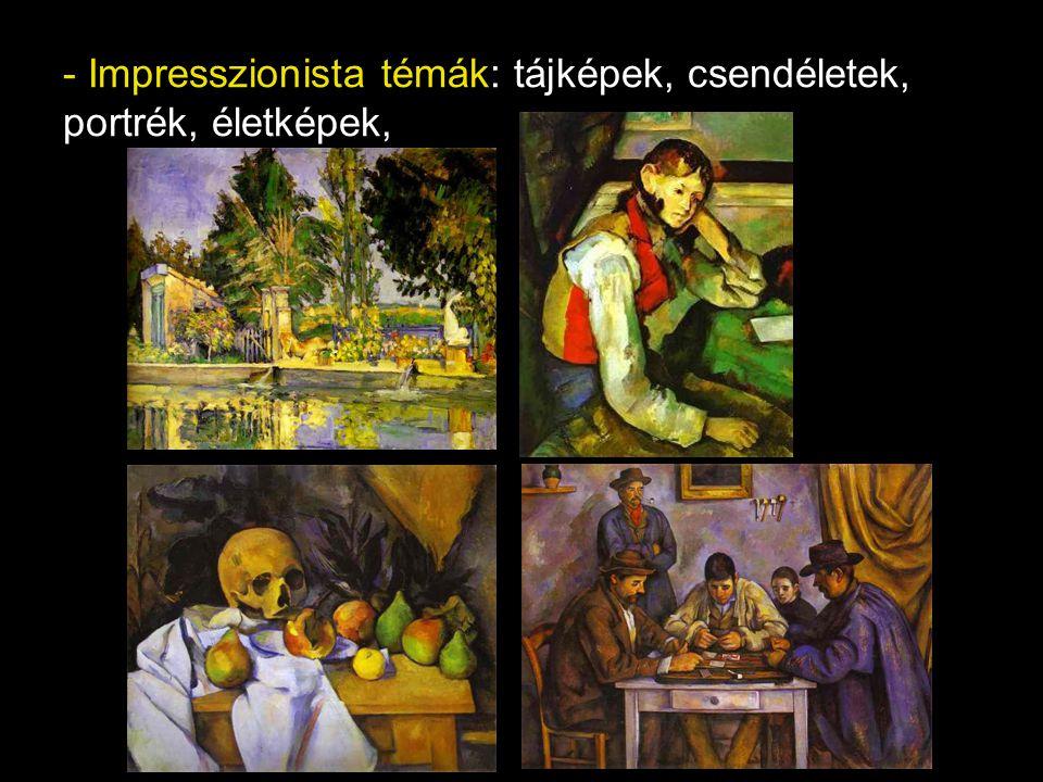- Impresszionista témák: tájképek, csendéletek, portrék, életképek,