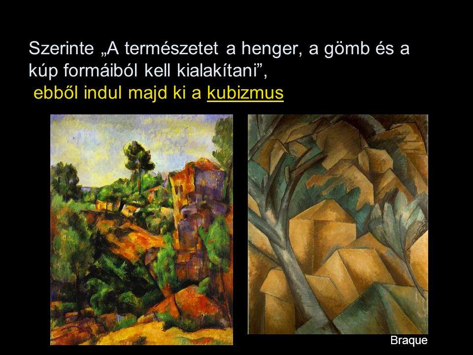 """Szerinte """"A természetet a henger, a gömb és a kúp formáiból kell kialakítani"""", ebből indul majd ki a kubizmus Braque"""