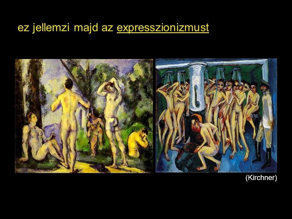 ez jellemzi majd az expresszionizmust (Kirchner)