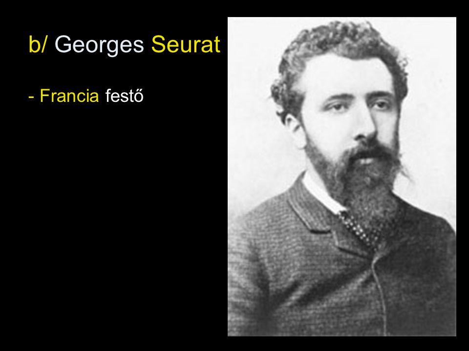 b/ Georges Seurat - Francia festő