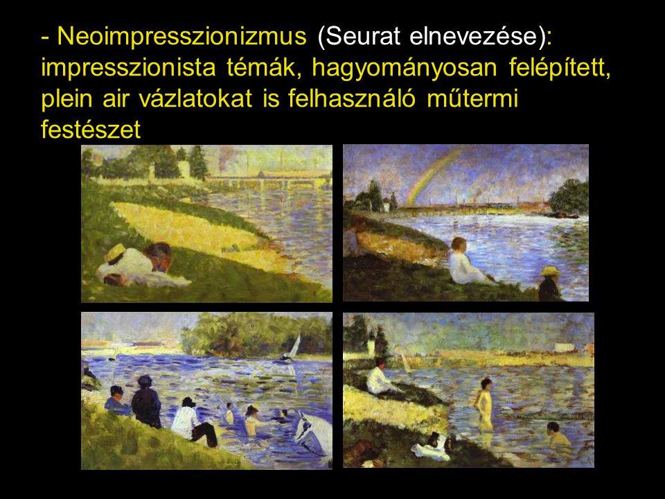- Neoimpresszionizmus (Seurat elnevezése): impresszionista témák, hagyományosan felépített, plein air vázlatokat is felhasználó műtermi festészet