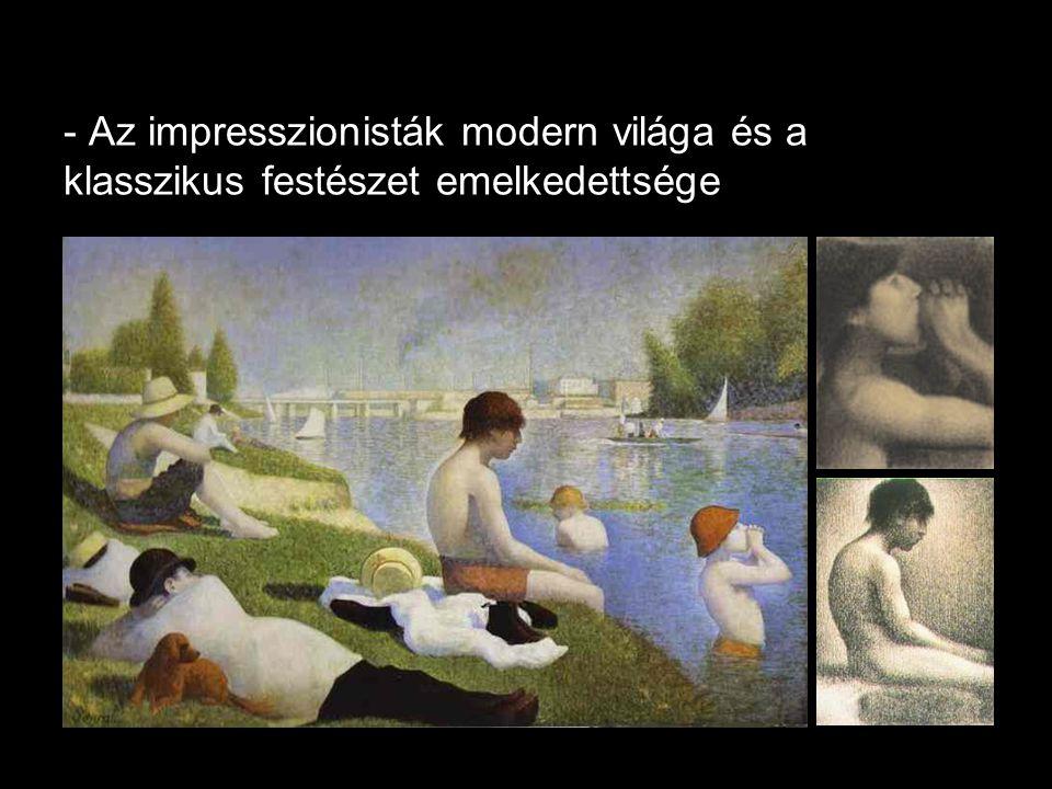 - Az impresszionisták modern világa és a klasszikus festészet emelkedettsége