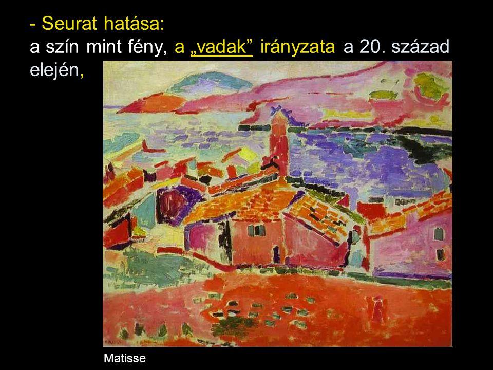 """- Seurat hatása: a szín mint fény, a """"vadak"""" irányzata a 20. század elején, Matisse"""
