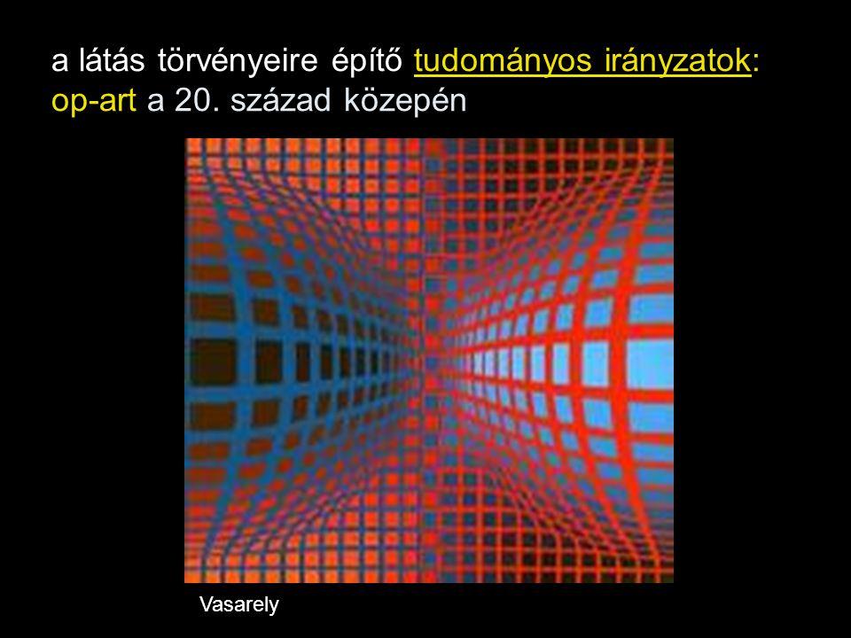 a látás törvényeire építő tudományos irányzatok: op-art a 20. század közepén Vasarely