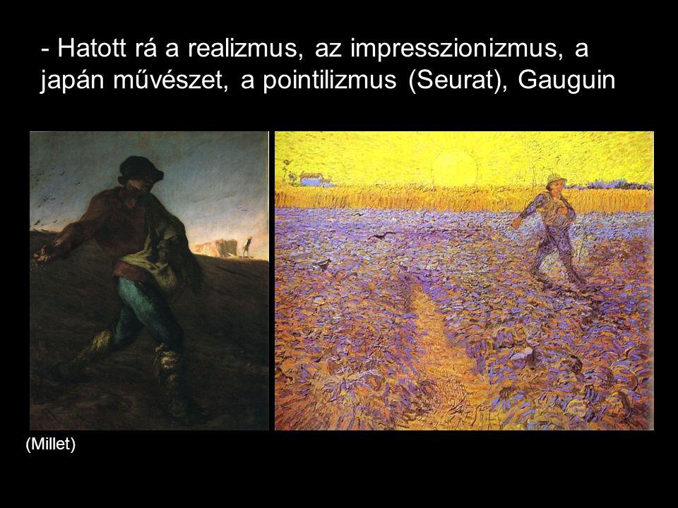 - Hatott rá a realizmus, az impresszionizmus, a japán művészet, a pointilizmus (Seurat), Gauguin (Millet)