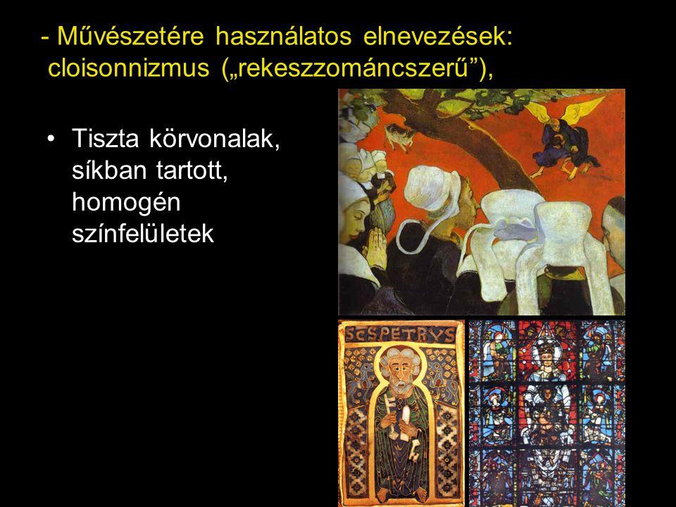 """- Művészetére használatos elnevezések: cloisonnizmus (""""rekeszzománcszerű""""), Tiszta körvonalak, síkban tartott, homogén színfelületek"""