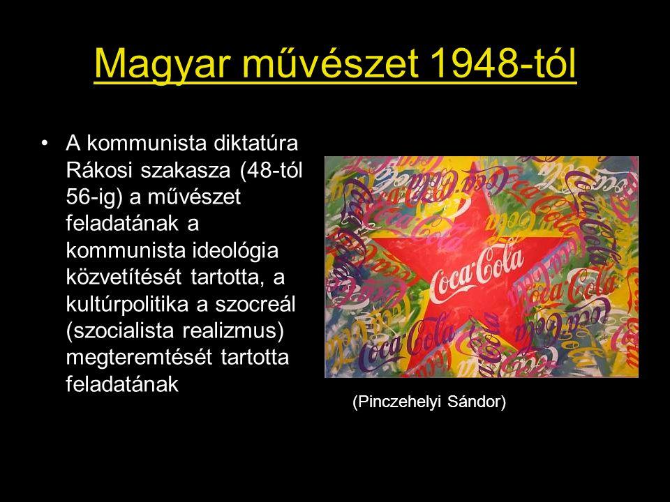Magyar művészet 1948-tól A kommunista diktatúra Rákosi szakasza (48-tól 56-ig) a művészet feladatának a kommunista ideológia közvetítését tartotta, a