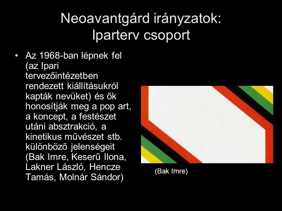 Neoavantgárd irányzatok: Iparterv csoport Az 1968-ban lépnek fel (az Ipari tervezőintézetben rendezett kiállításukról kapták nevüket) és ők honosítják