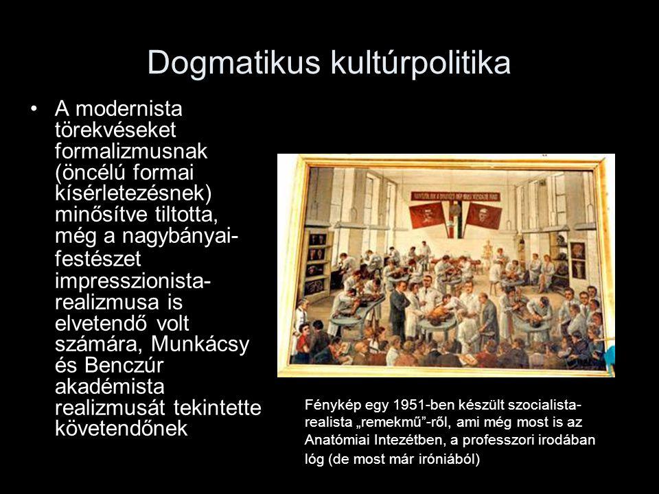 Dogmatikus kultúrpolitika A modernista törekvéseket formalizmusnak (öncélú formai kísérletezésnek) minősítve tiltotta, még a nagybányai- festészet imp