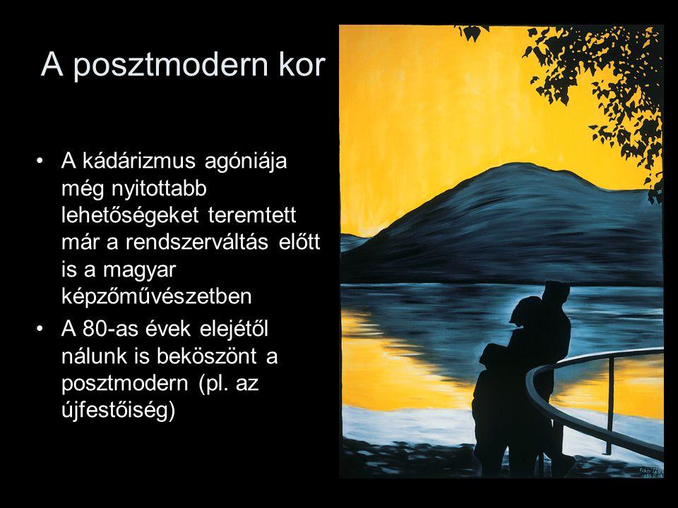 A posztmodern kor A kádárizmus agóniája még nyitottabb lehetőségeket teremtett már a rendszerváltás előtt is a magyar képzőművészetben A 80-as évek el