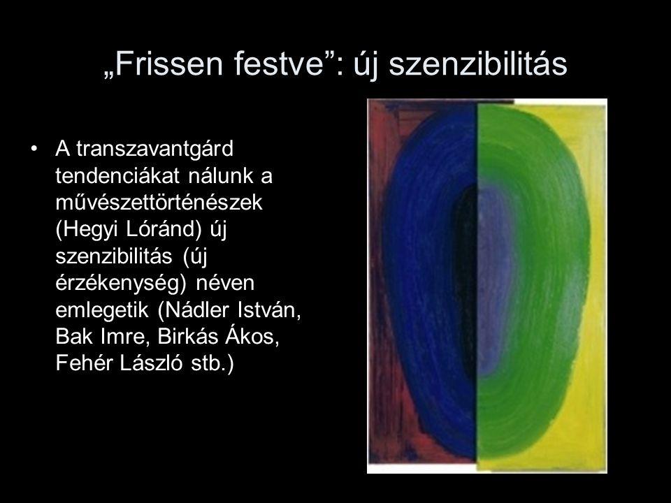 """""""Frissen festve"""": új szenzibilitás A transzavantgárd tendenciákat nálunk a művészettörténészek (Hegyi Lóránd) új szenzibilitás (új érzékenység) néven"""