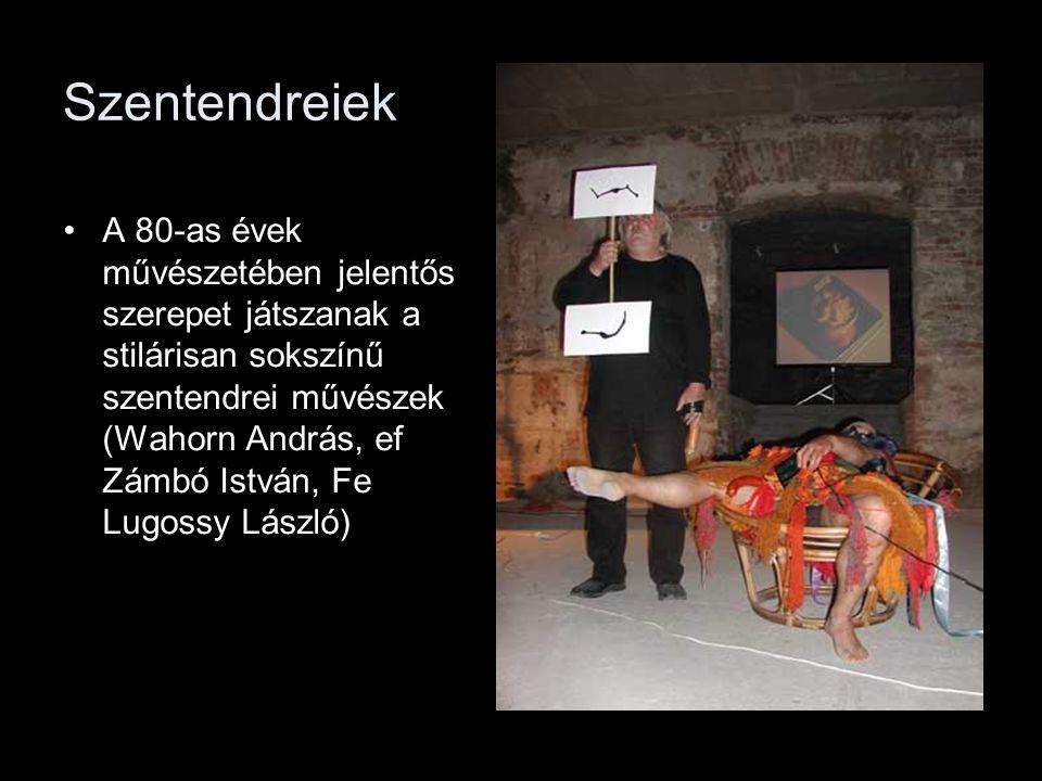 Szentendreiek A 80-as évek művészetében jelentős szerepet játszanak a stilárisan sokszínű szentendrei művészek (Wahorn András, ef Zámbó István, Fe Lug