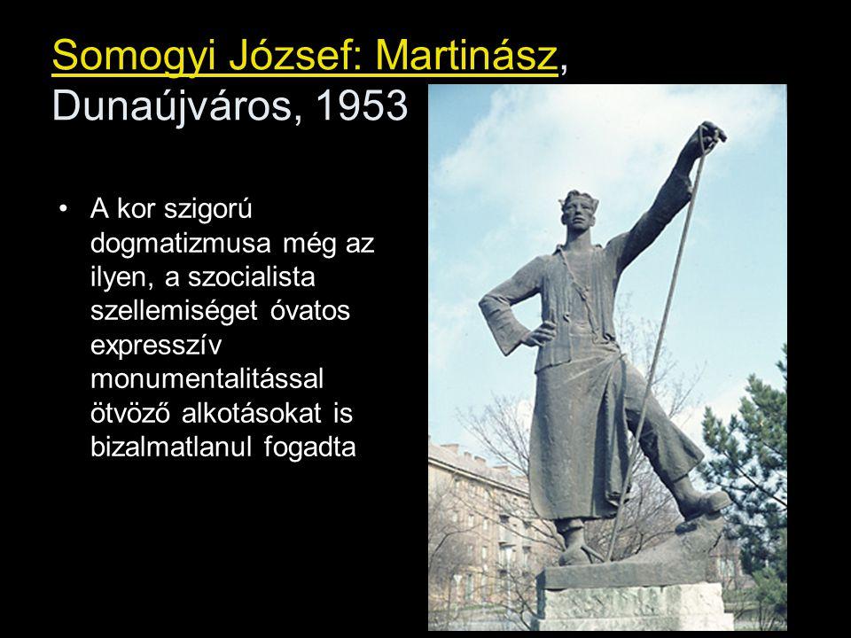 Somogyi József: Martinász, Dunaújváros, 1953 A kor szigorú dogmatizmusa még az ilyen, a szocialista szellemiséget óvatos expresszív monumentalitással
