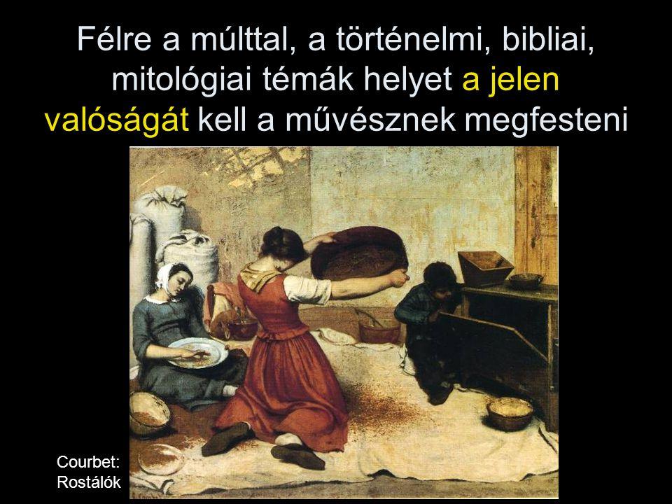 Félre a múlttal, a történelmi, bibliai, mitológiai témák helyet a jelen valóságát kell a művésznek megfesteni Courbet: Rostálók