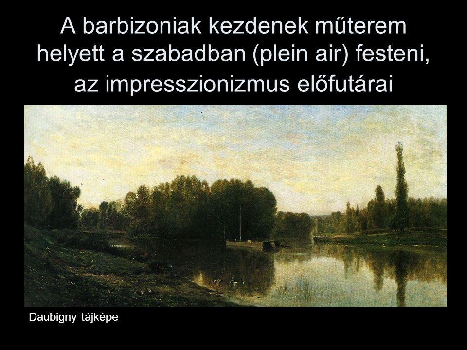 A barbizoniak kezdenek műterem helyett a szabadban (plein air) festeni, az impresszionizmus előfutárai Daubigny tájképe