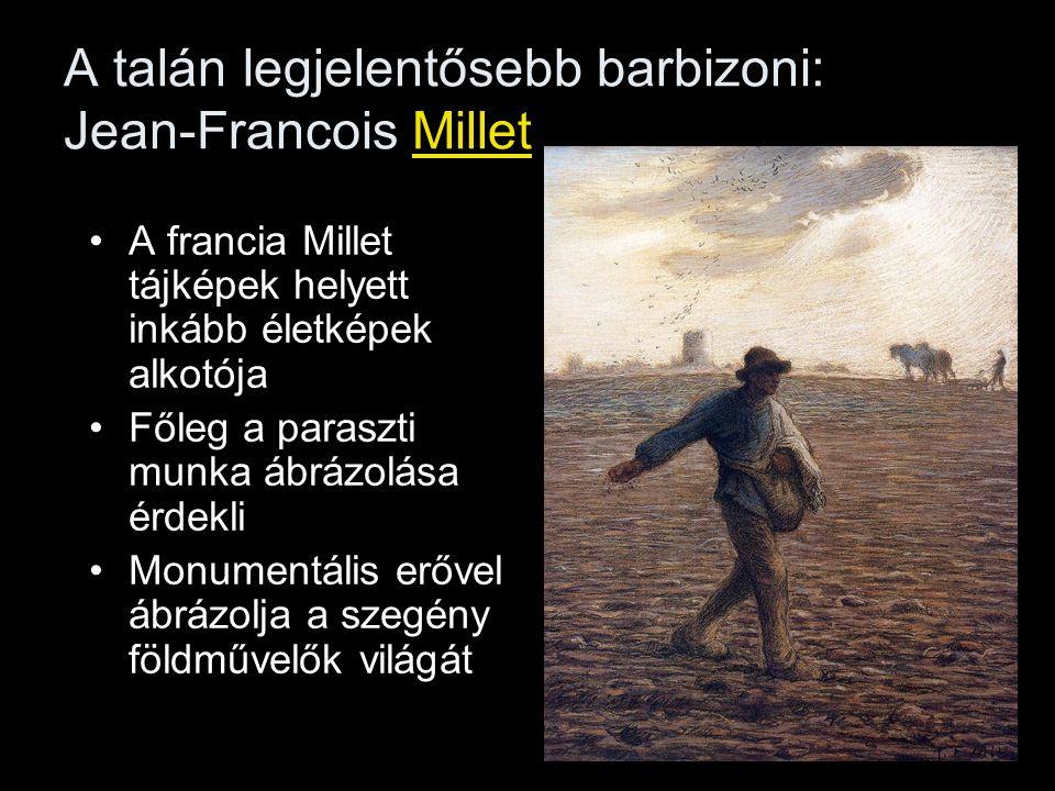 A talán legjelentősebb barbizoni: Jean-Francois Millet A francia Millet tájképek helyett inkább életképek alkotója Főleg a paraszti munka ábrázolása é