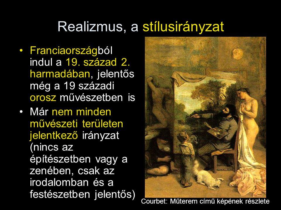 Realizmus, a stílusirányzat Franciaországból indul a 19. század 2. harmadában, jelentős még a 19 századi orosz művészetben is Már nem minden művészeti