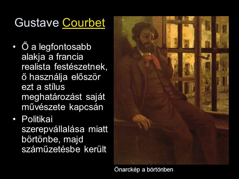 Gustave Courbet Ő a legfontosabb alakja a francia realista festészetnek, ő használja először ezt a stílus meghatározást saját művészete kapcsán Politi