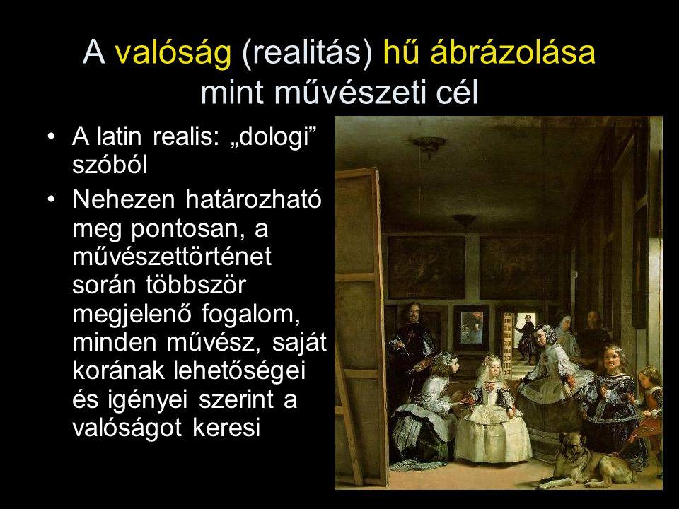 """A valóság (realitás) hű ábrázolása mint művészeti cél A latin realis: """"dologi"""" szóból Nehezen határozható meg pontosan, a művészettörténet során többs"""