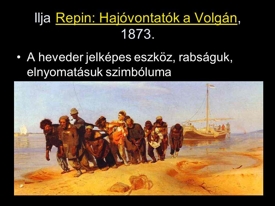 Ilja Repin: Hajóvontatók a Volgán, 1873. A heveder jelképes eszköz, rabságuk, elnyomatásuk szimbóluma