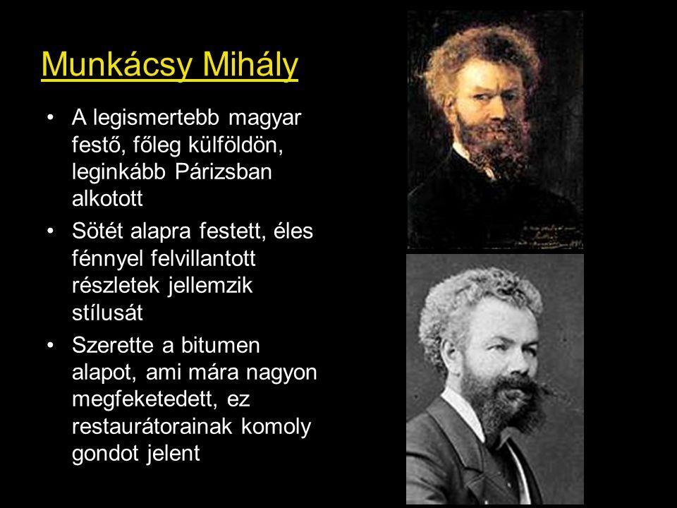 Munkácsy Mihály A legismertebb magyar festő, főleg külföldön, leginkább Párizsban alkotott Sötét alapra festett, éles fénnyel felvillantott részletek