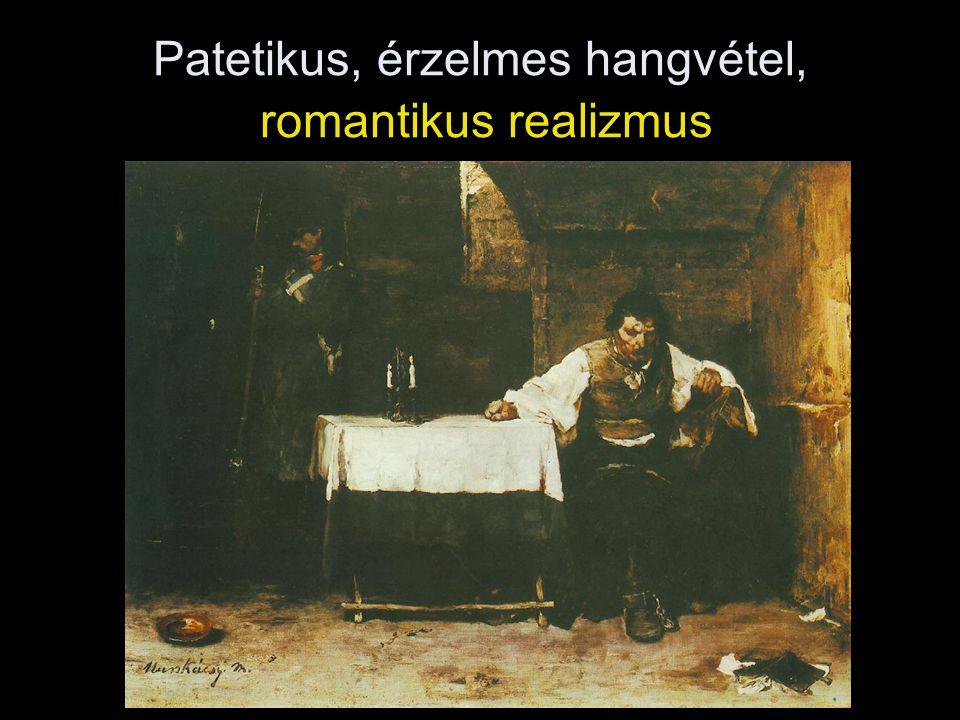 Patetikus, érzelmes hangvétel, romantikus realizmus