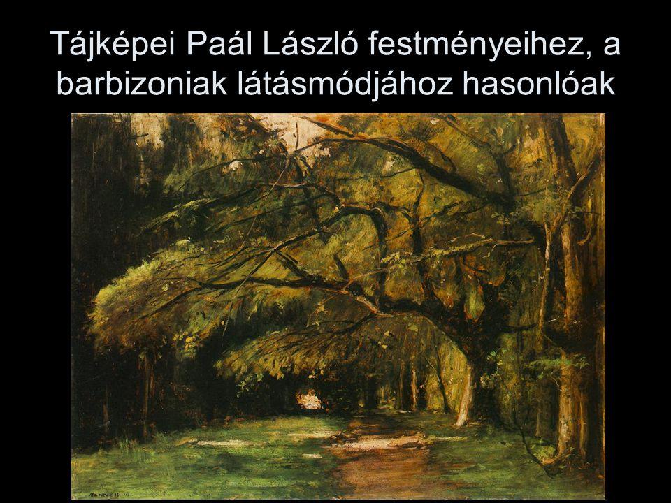 Tájképei Paál László festményeihez, a barbizoniak látásmódjához hasonlóak