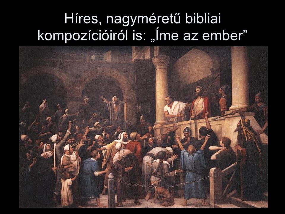 """Híres, nagyméretű bibliai kompozícióiról is: """"Íme az ember"""""""