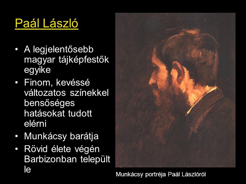 Paál László A legjelentősebb magyar tájképfestők egyike Finom, kevéssé változatos színekkel bensőséges hatásokat tudott elérni Munkácsy barátja Rövid