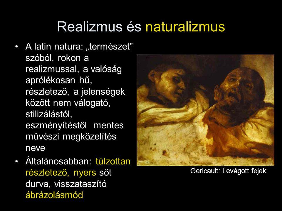 """Realizmus és naturalizmus A latin natura: """"természet"""" szóból, rokon a realizmussal, a valóság aprólékosan hű, részletező, a jelenségek között nem válo"""