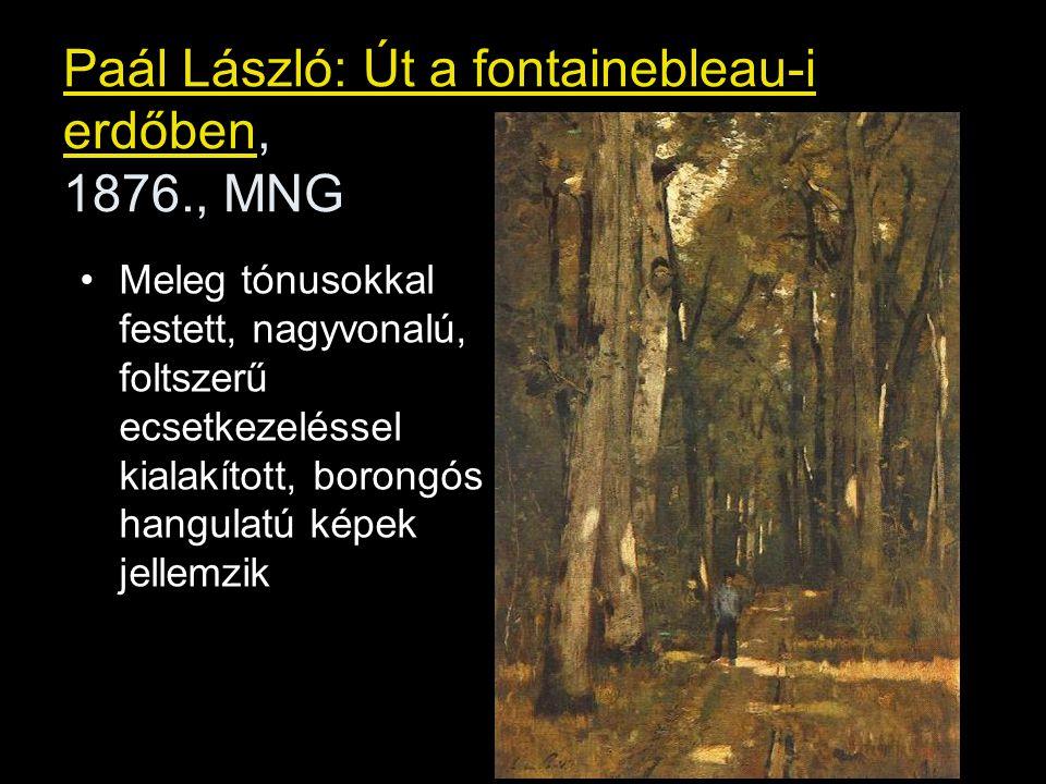 Paál László: Út a fontainebleau-i erdőben, 1876., MNG Meleg tónusokkal festett, nagyvonalú, foltszerű ecsetkezeléssel kialakított, borongós hangulatú