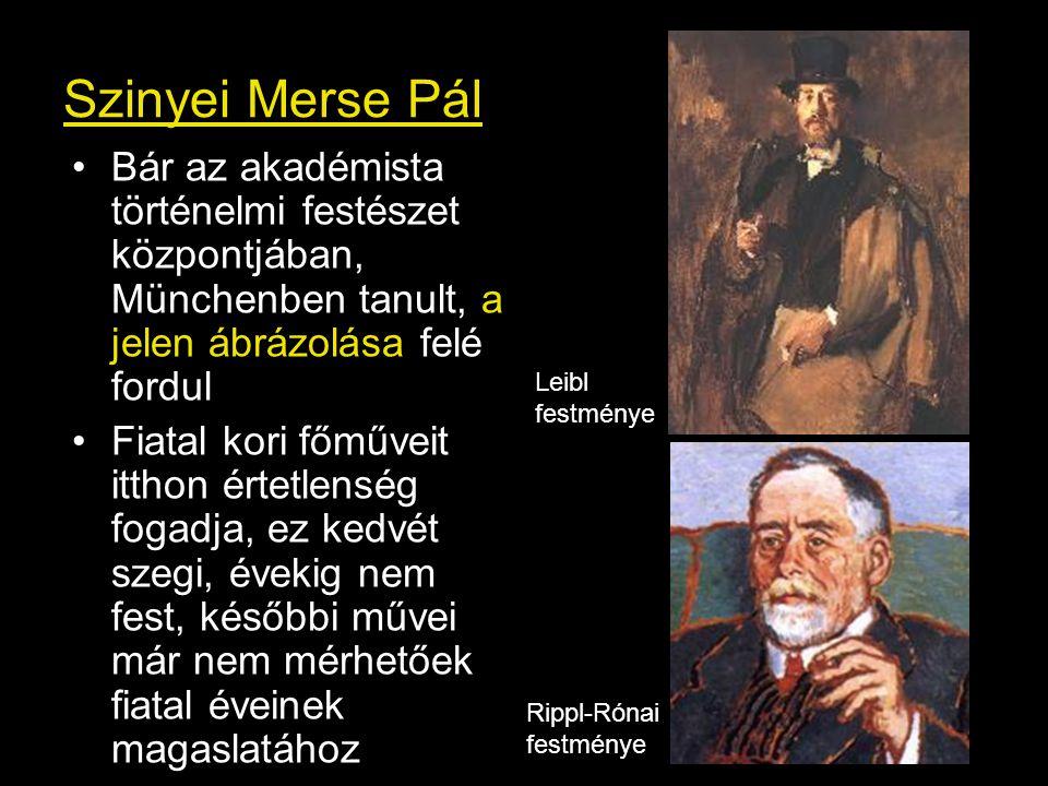 Szinyei Merse Pál Bár az akadémista történelmi festészet központjában, Münchenben tanult, a jelen ábrázolása felé fordul Fiatal kori főműveit itthon é