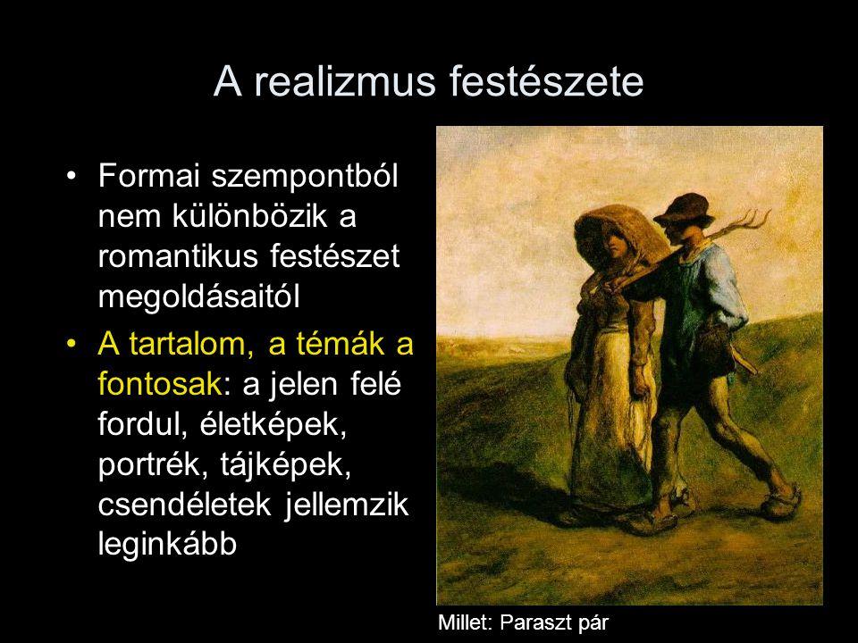 A realizmus festészete Formai szempontból nem különbözik a romantikus festészet megoldásaitól A tartalom, a témák a fontosak: a jelen felé fordul, éle