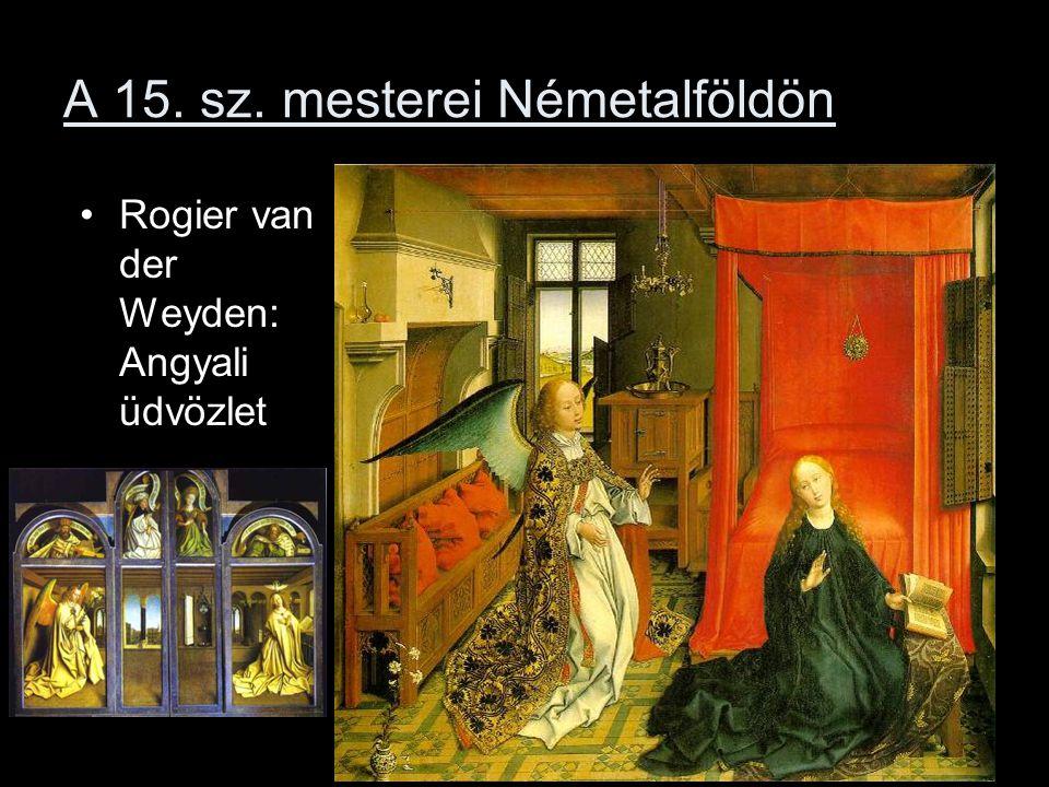 A 15. sz. mesterei Németalföldön Rogier van der Weyden: Angyali üdvözlet