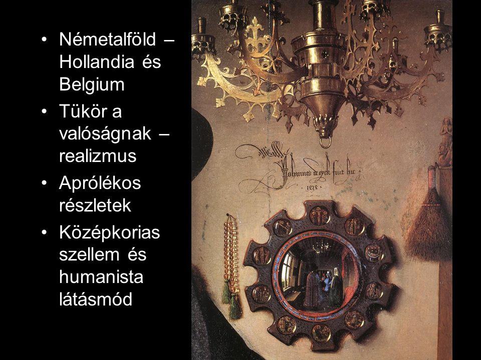 Németalföld – Hollandia és Belgium Tükör a valóságnak – realizmus Aprólékos részletek Középkorias szellem és humanista látásmód
