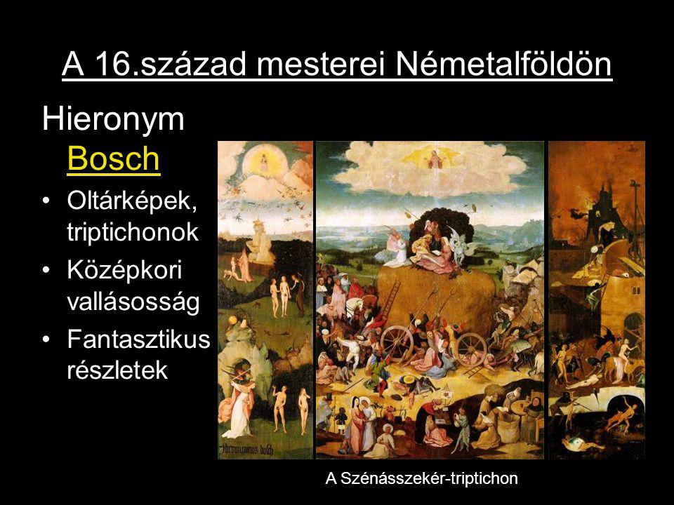 A 16.század mesterei Németalföldön Hieronym Bosch Oltárképek, triptichonok Középkori vallásosság Fantasztikus részletek A Szénásszekér-triptichon